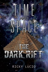 "TIME AND SPACE - ""The Dark Rift"" ebook by Ricky Lucio"