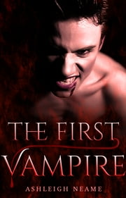 The First Vampire ebook by Ashleigh Neame