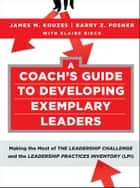 A Coach's Guide to Developing Exemplary Leaders ebook by James M. Kouzes,Barry Z. Posner,Elaine Biech