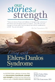 Our Stories of Strength: Living with Ehlers-Danlos Syndrome ebook by Kendra Neilsen Myles,Mysti Reutlinger,Clair A. Francomano, MD