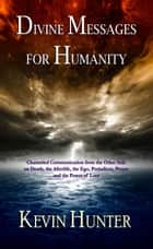 Divine Messages for Humanity ebook by Kevin Hunter