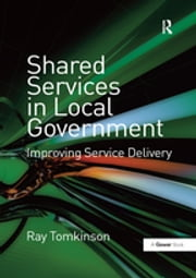 Shared Services in Local Government - Improving Service Delivery ebook by Ray Tomkinson