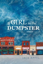 A Girl in the Dumpster ebook by Jack Apfel
