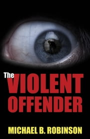 The Violent Offender ebook by Michael B. Robinson