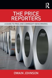 The Price Reporters - A Guide to PRAs and Commodity Benchmarks ebook by Owain Johnson