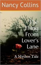 The Thing From Lover's Lane ebook by Nancy A. Collins