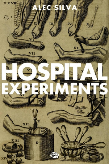 Hospital Experiments ebook by Alec Silva