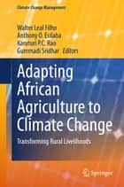 Adapting African Agriculture to Climate Change ebook by Anthony O. Esilaba,Karuturi P.C. Rao,Gummadi Sridhar,Walter Leal Filho