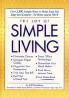 The Joy of Simple Living - Over 1,500 Simple Ways to Make Your Life Easy and Content-- At Home and At Work ebook by Jeff Davidson