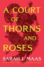 A Court of Thorns and Roses 電子書 by Sarah J. Maas