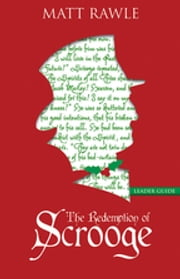 The Redemption of Scrooge Leader Guide - Connecting Christ and Culture ebook by Rawle