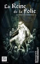 La Reine de la Folie - La Table des Immortels – 1 ebook by Sébastien Thréhout