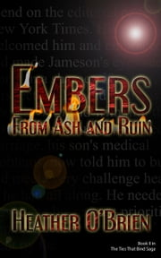Embers From Ash and Ruin - The Ties That Bind, #2 ebook by Heather O'Brien