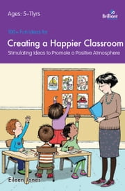 100+ Fun Ideas for a Happier Classroom ebook by Eileen  Jones