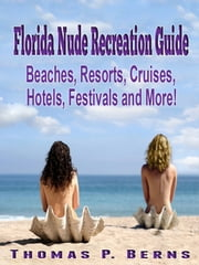 Florida Nude Recreation Guide ebook by Thomas P. Berns