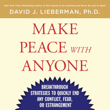 Make Peace With Anyone - Breakthrough Strategies to Quickly End Any Conflict, Feud, or Estrangement audiobook by Dr. David J. Lieberman, Ph.D.
