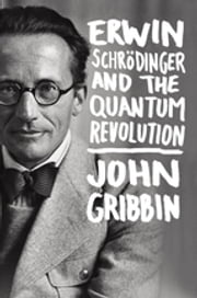 Erwin Schrodinger and the Quantum Revolution ebook by John Gribbin