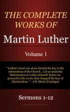 The Complete Works of Martin Luther, Volume 1 ebook by Luther, Martin