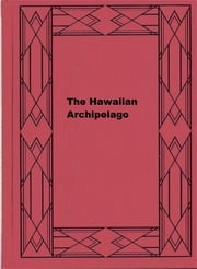 The Hawaiian Archipelago ebook by Isabella L. Bird