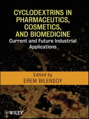 Cyclodextrins in Pharmaceutics, Cosmetics, and Biomedicine - Current and Future Industrial Applications ebook by