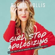 Girl, Stop Apologizing - A Shame-Free Plan for Embracing and Achieving Your Goals sesli kitap by Rachel Hollis