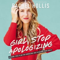 Girl, Stop Apologizing - A Shame-Free Plan for Embracing and Achieving Your Goals sesli kitap by Rachel Hollis, Rachel Hollis