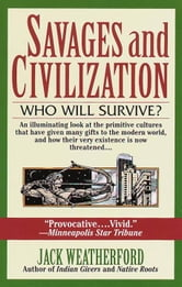 Savages and Civilization ebook by Jack Weatherford