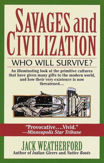 Savages and Civilization - Who Will Survive? ebook by Jack Weatherford