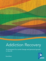 Addiction Recovery: A movement for social change and personal growth in the UK ebook by David Best