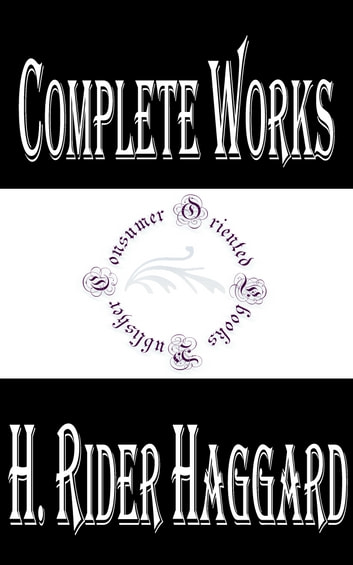 "Complete Works of H. Rider Haggard ""Founder of the Lost World Genre"" ebook by H. Rider Haggard"