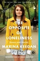 The Opposite of Loneliness ebook by Marina Keegan,Anne Fadiman