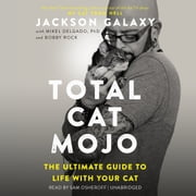 Total Cat Mojo - The Ultimate Guide to Life with Your Cat audiobook by Jackson Galaxy, Mikel Delgado, Bobby Rock