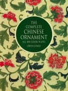 "The Complete ""Chinese Ornament"": All 1 Color Plates ebook by Owen Jones"