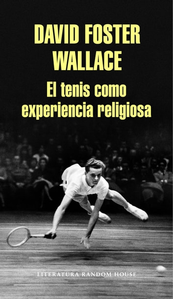 El tenis como experiencia religiosa ebook by David Foster Wallace