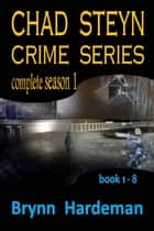 Chad Steyn Crime Series - Season 1 ebook by Brynn Hardeman
