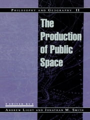 Philosophy and Geography II - The Production of Public Space ebook by Andrew Light,Jonathan M. Smith,Edward S. Casey,Ian Chaston,Edward Dimendberg,Matthew Gorton,John Gulick,Jean Hillier,Ted Kilian,Hugh Mason,Mario Pascalev,Neil Smith,John Stevenson,Luke Wallin,John White,Mary Ann Tétreault