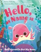 Hello, My Name Is . . . - How Adorabilis Got His Name ebook by Marisa Polansky, Joey Chou