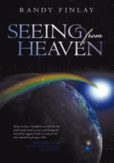 Seeing from Heaven ebook by Randy Finlay