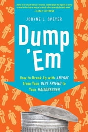 Dump 'Em - How to Break Up with Anyone from Your Best Friend to Your Hairdresser ebook by Jodyne L. Speyer