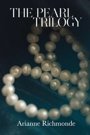 The Pearl Trilogy ebook by Arianne Richmonde