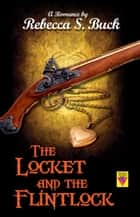 The Locket and the Flintlock ebook by Rebecca S. Buck