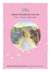 3Rs Disaster Prevention for Your Pets - Ready - Refuge - Responsibility ebook by Junko Hirai,Noriko Suzuki,Satoshi Ogura
