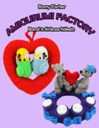Amigurumi Factory - Band 3: Kränze häkeln eBook by Romy Fischer