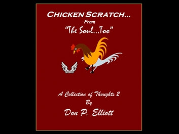 Chicken Scratch From The Soul Too (2) ebook by Don P. Elliott