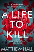A Life to Kill 電子書 by Matthew Hall