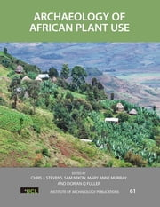 Archaeology of African Plant Use ebook by Chris J Stevens,Sam Nixon,Mary Anne Murray,Dorian Q Fuller