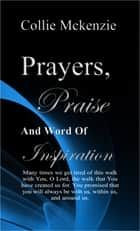 Prayers, Praise, and Words of Inspiration new addition volume 1 ebook by Collie Mckenzie