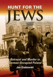 Hunt for the Jews - Betrayal and Murder in German-Occupied Poland ebook by Jan Grabowski