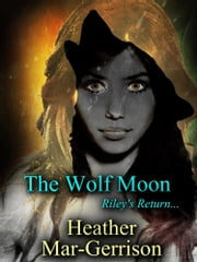 The Wolf Moon (Riley's Return) ebook by Heather Mar-Gerrison
