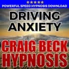 Driving Anxiety: Hypnosis Downloads audiobook by Craig Beck